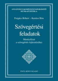 Kertész Rita, Forgács Róbert: Szövegértési feladatok - Munkafüzet a szövegértés fejlesztéséhez -  (Könyv)