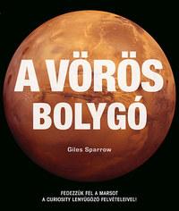 Giles Sparrow: A vörös bolygó - Fedezzük fel a Marsot a Curiosity lenyűgöző felvételeivel! -  (Könyv)