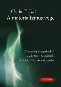 Charles T. Tart: A materializmus vége - A tudomány és spiritualitás találkozása a paranormális jelenségek bizonyítékainak fényében -  (Könyv)
