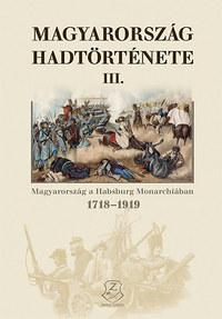 Hermann Róbert: Magyarország hadtörténete III. - Magyarország a Habsburg Monarchiában 1718-1919 -  (Könyv)