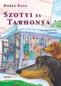 Borsa Kata: Szotyi és Tarhonya -  (Könyv)