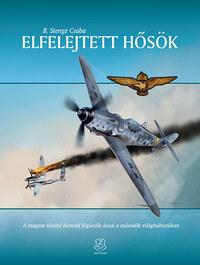 B. Stenge Csaba: Elfelejtett hősök - A magyar királyi honvéd légierők ászai a második világháborúban -  (Könyv)