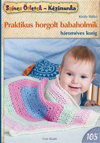 Király Ildikó: Praktikus horgolt babaholmik hároméves korig -  (Könyv)