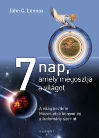 John C. Lennox: 7 nap, amely megosztja a világot - A világ kezdete Mózes első könyve és a tudomány szerint -  (Könyv)