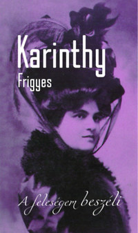 Karinthy Frigyes: A feleségem beszéli - második, bővített kiadás -  (Könyv)