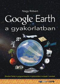 Nagy Róbert: Google Earth a gyakorlatban - Elméleti háttér-programkezelés-tájékozódás-műszaki mérések -  (Könyv)