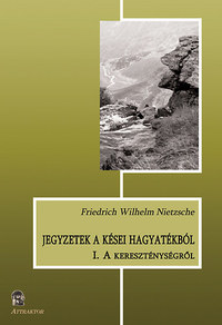 Friedrich Nietzsche: Jegyzetek a kései hagyatékból I. - A kereszténységről -  (Könyv)