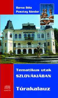 Barna Béla, Pusztay Sándor: Tematikus utak Szlovákiában - Túrakalauz -  (Könyv)