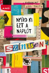 Keri Smith: Nyírd ki ezt a naplót színesen -  (Könyv)