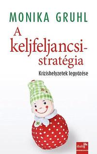 Monika Grul: A keljfeljancsi-stratégia - Krízishelyzetek legyőzése -  (Könyv)