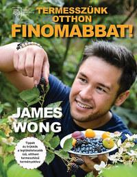 James Wong: Termesszünk otthon finomabbat! -  (Könyv)