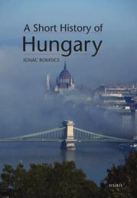 Romsics Ignác: A Short History of Hungary -  (Könyv)