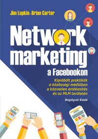 Brian Carter, Jim Lupkin: Network marketing a Facebookon - Kipróbált praktikák a közösségi médiában a közvetlen értékesítés és az MLM területén -  (Könyv)