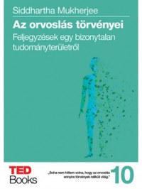 Siddharta Mukherjee: Az orvoslás törvényei - Feljegyzések egy bizonytalan tudományterületről -  (Könyv)