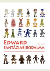 Kerry Lord: Edward fantáziabirodalma - Horgolt koboldok és mesebeli lények a képzeletet felülmúló milliónyi változatban -  (Könyv)