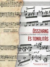 Hubert Nordhoff, Gárdonyi Zsolt: Összhang és tonalitás - A harmóniatörténet stílusjegyei - A harmóniatörténet stílusjegyei -  (Könyv)