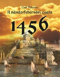 Cseh Valentin: A nándorfehérvári csata 1456 -  (Könyv)