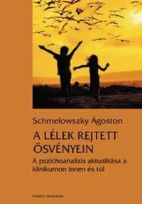 Schmelowszky Ágoston: A lélek rejtett ösvényein -  (Könyv)