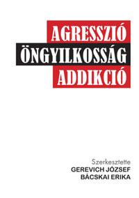 Gerevich József, Bácskai Erika: Agresszió, öngyilkosság, addikció -  (Könyv)