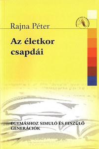 Rajna Péter: Az életkor csapdái - Egymáshoz simuló és feszülő generációk - Egymáshoz simuló és feszülő generációk -  (Könyv)