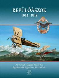 Repülőászok 1914 - 1918 - Az Osztrák-Magyar Monarchia legsikeresebb légjárói és felszerelésük -  (Könyv)