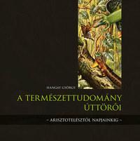 Hangay György: A természettudomány úttörői - Arisztotelésztől napjainkig -  (Könyv)