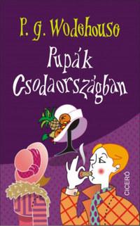 P. G. Wodehouse: Pupák Csodaországban -  (Könyv)