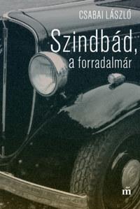 Csabai László: Szindbád, a forradalmár - Nyolc év Misáéknál -  (Könyv)