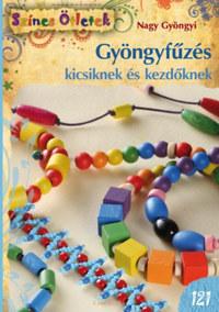 Nagy Gyöngyi: Gyöngyfűzés kicsiknek és kezdőknek -  (Könyv)