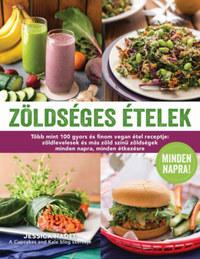 Jessica Nadel: Zöldséges ételek minden napra - Több mint 100 gyors és finom vegan étel receptje: zöldlevelesek és más zöld színű zöldségek minden napra, minden étkezésre -  (Könyv)