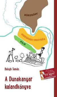 Balogh Tamás: A Dunakanyar kalandkönyve - Hegyek, völgyek, folyóvizek -  (Könyv)
