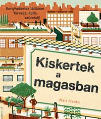 Matt Franks: Kiskertek a magasban - Konyhakertek ládában -  (Könyv)