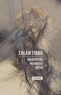 Zalán Tibor: Holdfénytől megvakult kutya -  (Könyv)