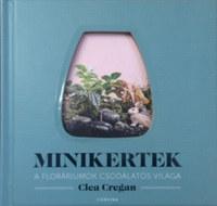 Clea Cregan: Minikertek - A floráriumok csodálatos világa -  (Könyv)