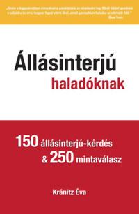 Kránitz Éva: Állásinterjú haladóknak - 150 állásinterjú-kérdés & 250 mintaválasz -  (Könyv)