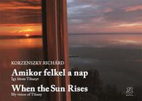 Korzenszky Richárd: Amikor felkel a nap - When the sun rises - Így látom Tihanyt - My vision of Tihany -  (Könyv)