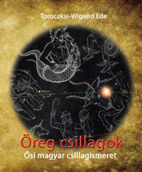 Toroczkai-Wigand Ede: Öreg csillagok - Ősi magyar csillagismeret -  (Könyv)
