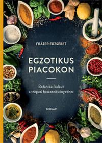 Fráter Erzsébet: Egzotikus piacokon - Botanikai kalauz a trópusi haszonnövényekhez -  (Könyv)