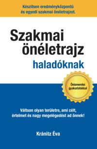 Kránitz Éva: Szakmai önéletrajz haladóknak - Váltson olyan területre, ami célt, értelmet és nagy megelégedettséget ad önnek! -  (Könyv)