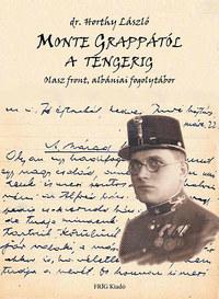 Dr. Horthy László: MONTE GRAPPÁTÓL A TENGERIG - Olasz front, albániai fogolytábor -  (Könyv)