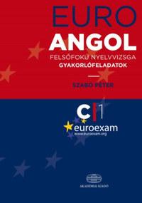 Szabó Péter: Euro Angol felsőfokú nyelvvizsga gyakorlófeladatok -  (Könyv)