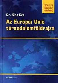 Dr. Kiss Éva: Az Európai Unió társadalomföldrajza -  (Könyv)