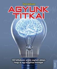 Tom Jackson: Agyunk titkai - 100 felfedezés, amely segített abban, hogy az agy megértse önmagát -  (Könyv)