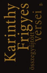 Karinthy Frigyes: Karinthy Frigyes összegyűjtött versei -  (Könyv)