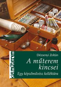 Dézsenyi Zoltán: A műterem kincsei - Egy képzőművész kelléktára -  (Könyv)