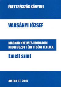 Varsányi József: Magyar nyelv és irodalom kidolgozott érettségi tételek - Emelt szint - Érettségizők könyvei -  (Könyv)