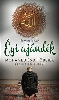 Nemere István: Égi ajándék - Mohamed és a többiek -  (Könyv)