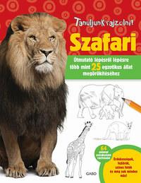 Elizabeth Gilbert, Robbin Cuddy: Tanuljunk rajzolni! - Szafari - Útmutató lépésről lépésre több mint 25 fajta megörökítéséhez -  (Könyv)