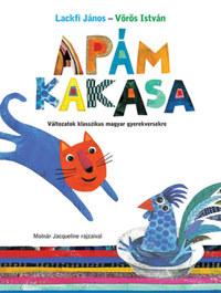 Lackfi János, Vörös István: Apám kakasa - Változatok klasszikus magyar gyerekversekre -  (Könyv)