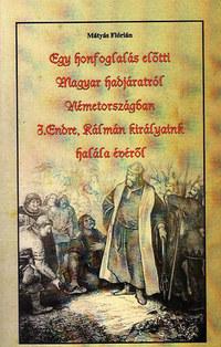 Mátyás Flórián: Egy honfoglalás előtti Magyar hadjáratról Németországban - I.Endre, Kálmán királyaink halála évéről -  (Könyv)